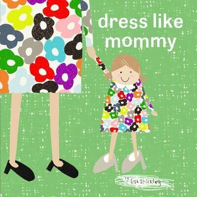 dress like mommy - Lisa Stickley -